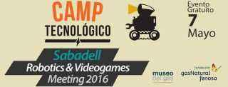 sabadell, evento, tecnologia, jornada, robotica educativa, camp tecnologico, barcelona, niños, adolescentes, gratis, meeting, 2016